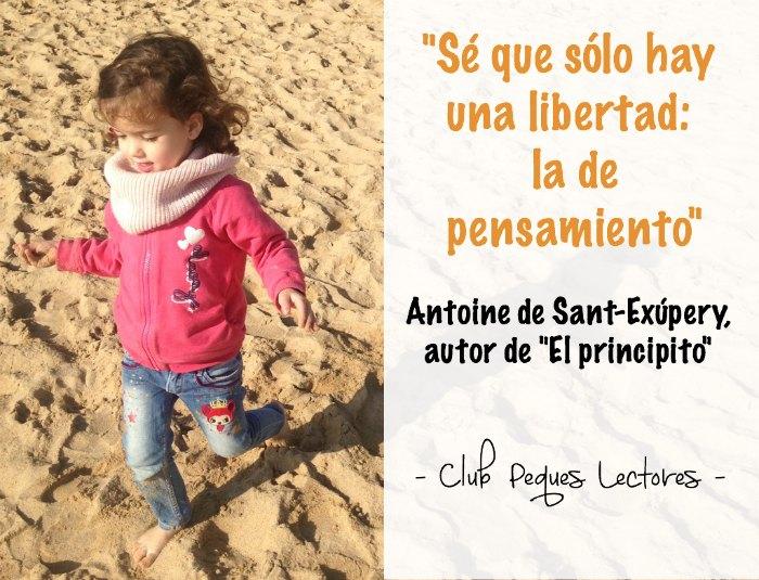 se que solo hay una libertad la de pensamiento Antoine Sant exupery el principito