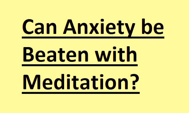 Can Anxiety be Beaten with Meditation Process: