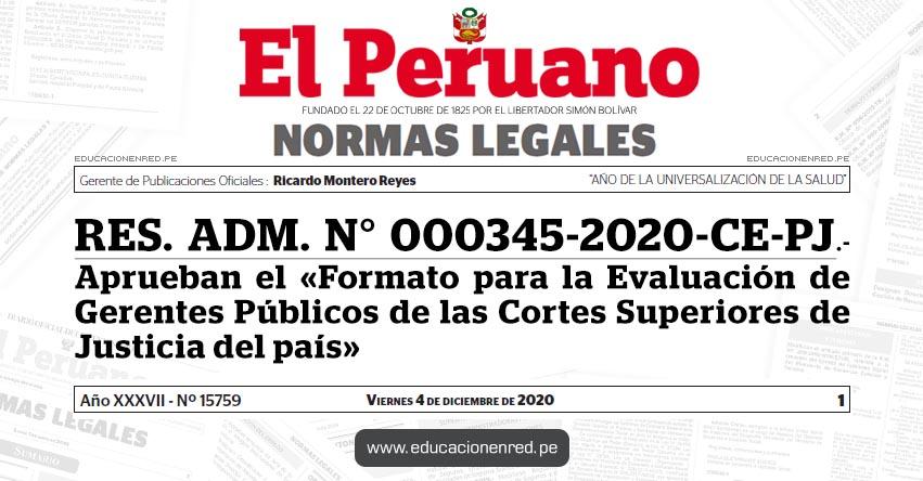 RES. ADM. N° 000345-2020-CE-PJ.- Aprueban el «Formato para la Evaluación de Gerentes Públicos de las Cortes Superiores de Justicia del país»