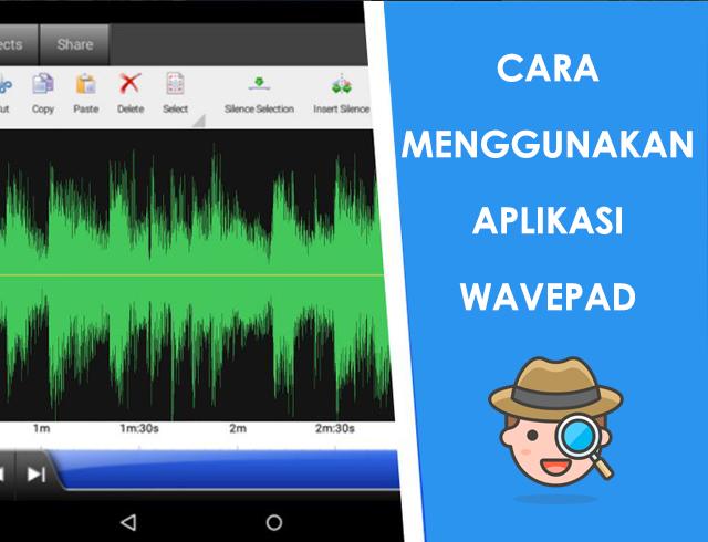 Cara Edit Suara Menggunakan Wavepad