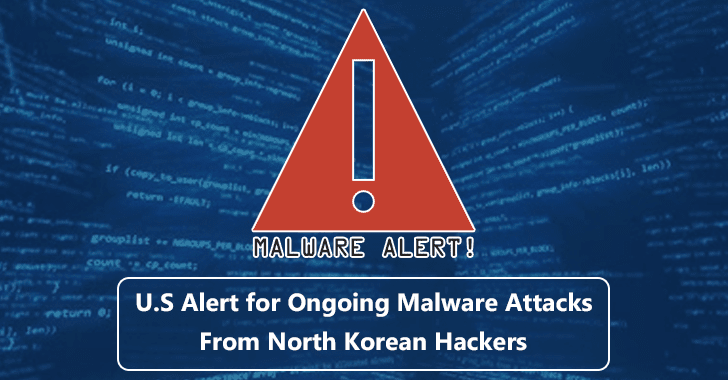 Beware!! U.S Issued a Critical Alert For Several Ongoing Malware Attacks in Wide From North Korean Hackers
