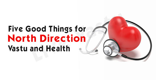 FIVE GOOD THINGS FOR NORTH DIRECTION VASTU AND HEALTH