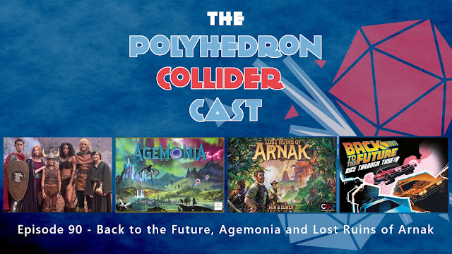 Polyhedron Collider Episode 90 - Back to the Future, Agemonia and Lost Ruins of Arnak