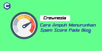 Cara Ampuh Menurunkan Spam Score Pada Blog