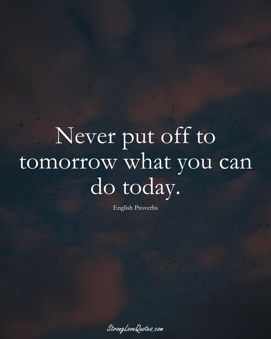Never put off to tomorrow what you can do today. (English Sayings);  #EuropeanSayings