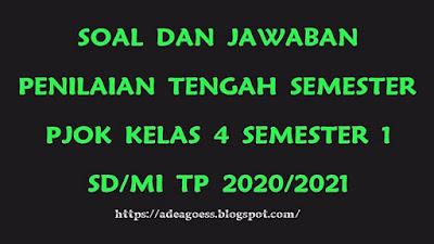 Download Soal PTS/UTS PJOK Kelas 4 Semester 1 SD/MI Kurikulum 2013 TP 2020/2021