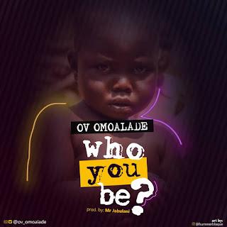 [Music]: OV Omoalade - Who You Be