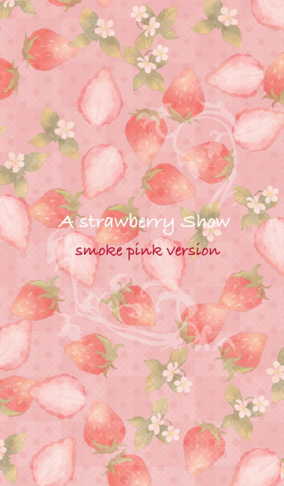 A strawberry Show --smoke pink version--