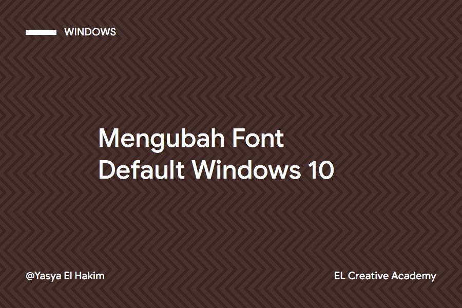 Cara Mengubah Font bawaan Windows 10