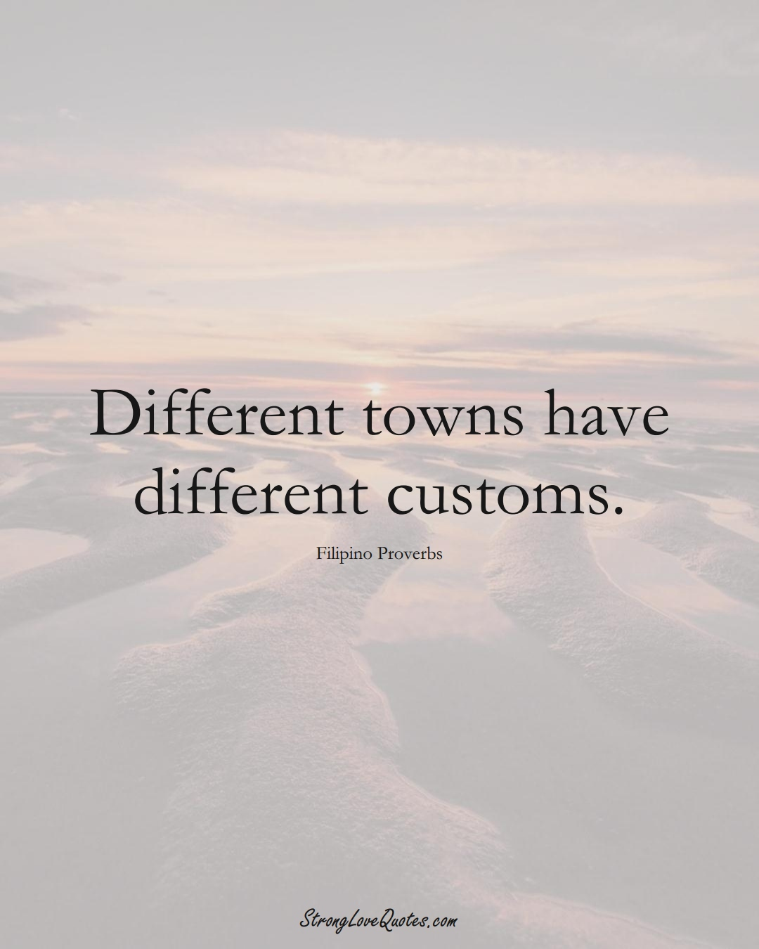 Different towns have different customs. (Filipino Sayings);  #AsianSayings