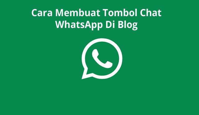 Cara Membuat Tombol Chat WhatsApp Di Blog