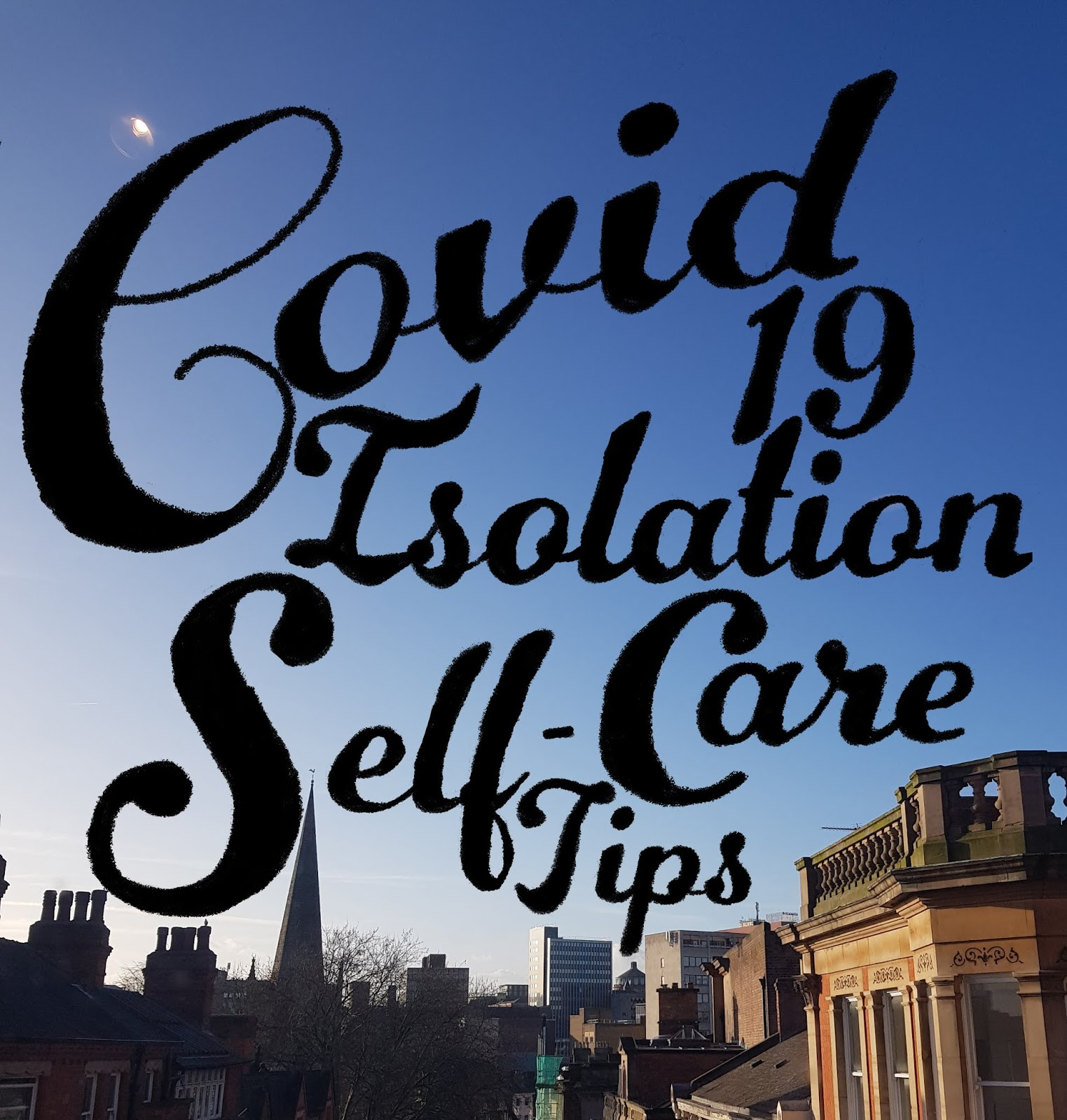 Self Care Tips for Covid 19 Isolation - From Someone Whos Been Stuck Indoors For A While.