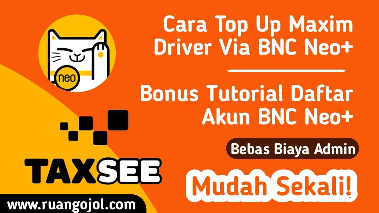 Cara Isi Saldo Maxim Driver via BNC Neo+ | Bebas Biaya Admin!