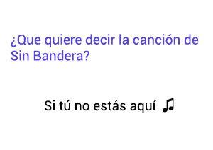 Significado de la canción Si Tú No Estás Aquí Sin Bandera Noel Schajris Leonel García.