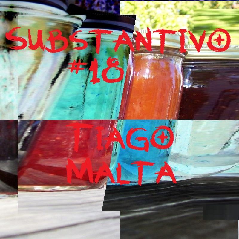 Substantivo #18 - Tiago Malta