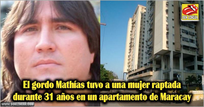 El gordo Mathías tuvo a una mujer raptada 31 años en un apartamento de Maracay