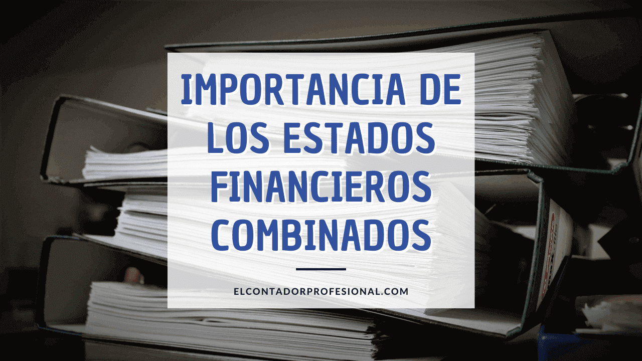 importancia de los estados financieros combinados