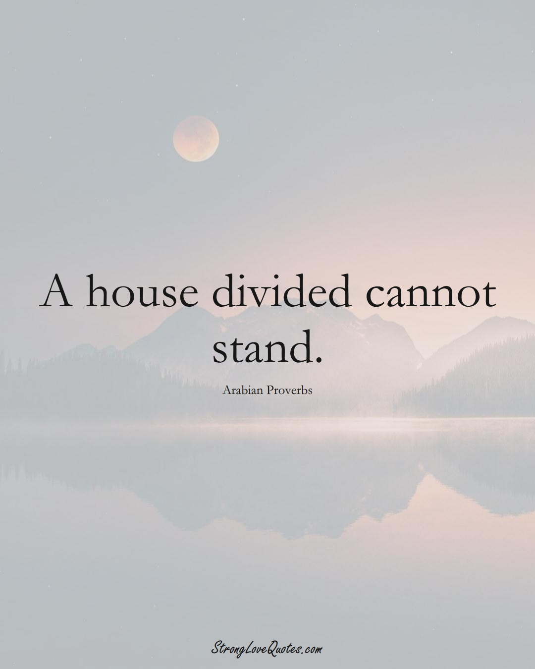 A house divided cannot stand. (Arabian Sayings);  #aVarietyofCulturesSayings
