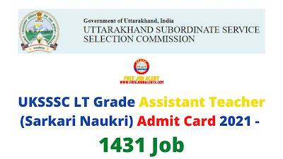 Sarkari Exam: UKSSSC LT Grade Assistant Teacher (Sarkari Naukri) Admit Card 2021 - 1431 Job