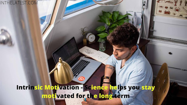 Intrinsic Motivation - Science helps you stay motivated for the long term...INTHELATEST.COM