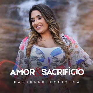 Amor E Sacrifício - Danielle Cristina