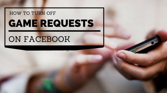 how to turn off game requests on facebook