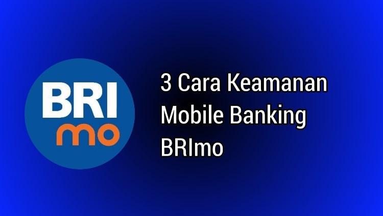 3 Cara Keamanan Mobile Banking BRImo
