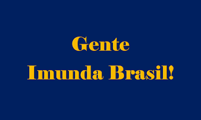 A imagem de fundo azul escuro e caracteres nas amarelas está escrito: gente imunda Brasil!