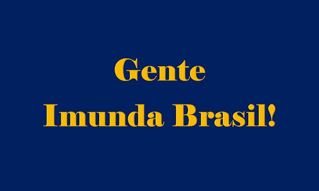 Gente imunda Brasil!. Imagem de fundo azul na cor da bandeira nacional e caracteres nas cores amarelas diz: gente imunda Brasil!.