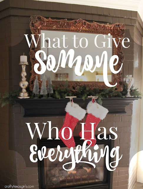 crafty texas girls what to give someone who has everything