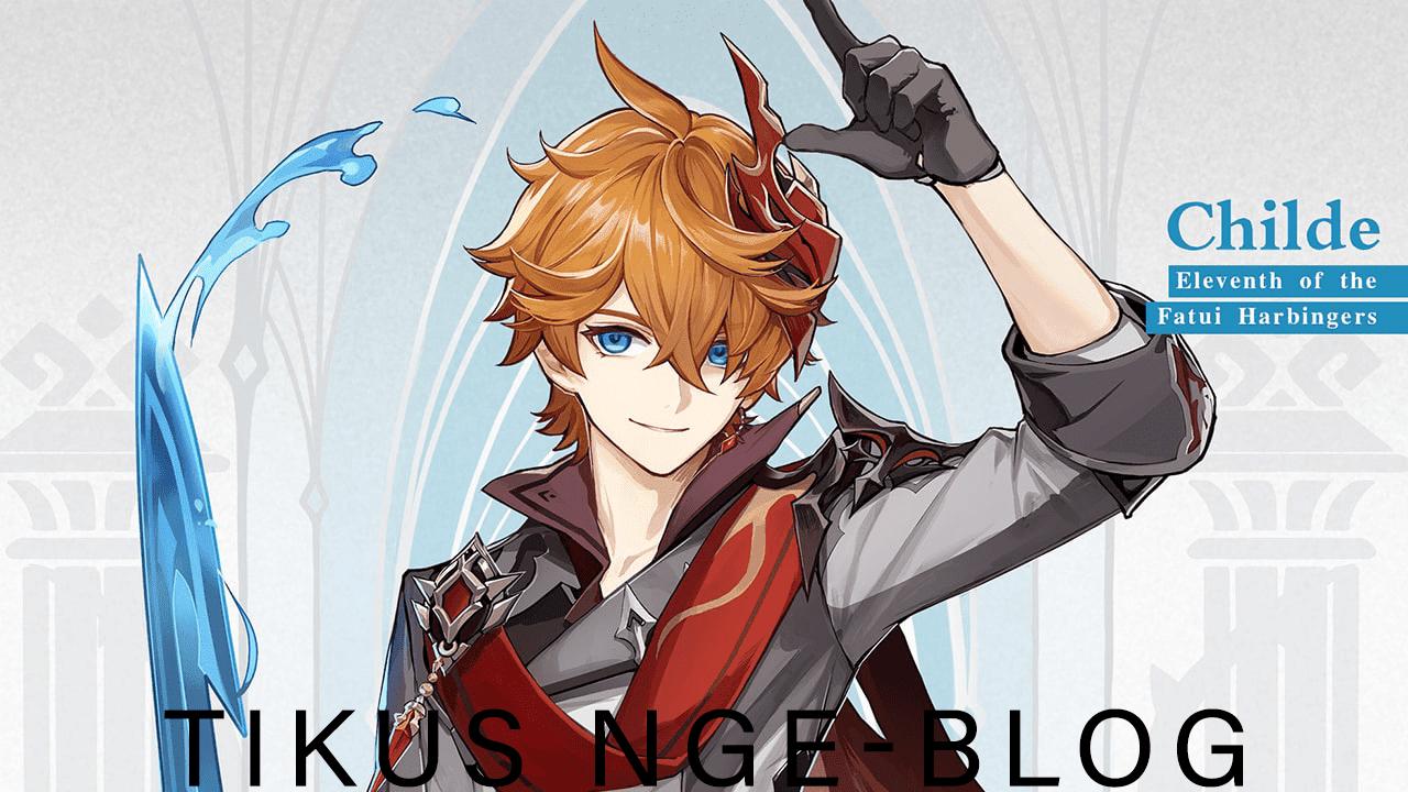 Tikus Nge-BLOG | Childe Genshin Impact