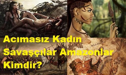 Acımasız Kadın Savaşçılar Amazonlar Kimdir?