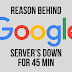 Reason Why Google's Servers Were Down For 45 Minutes