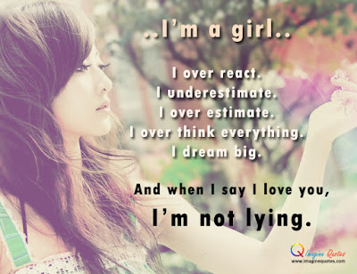 short inspirational quotes about love: I'm a girl I over react. I understate. I