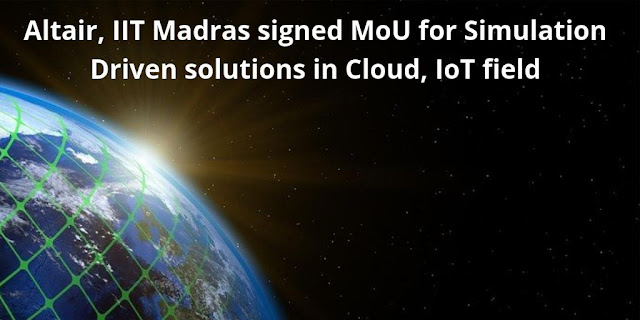Altair, IIT Madras signed MoU for Simulation Driven solutions in Cloud, IoT field