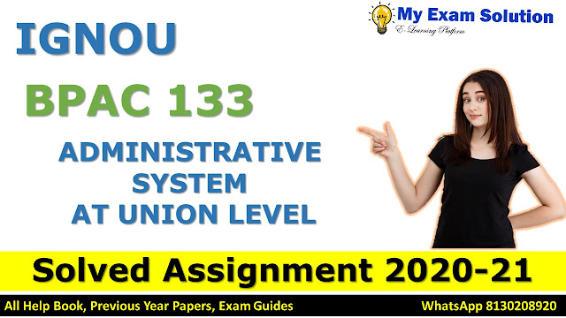 BPAC 133 ADMINISTRATIVE SYSTEM AT UNION LEVEL SOLVED ASSIGNMENT 2020-21, BPAC 133 Solved Assignment 2020-21