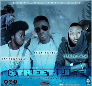 [Music] Ysun Yerima - Street Life Ft. Kayyswaggz X Teddybagg | Prod. By Bawas BeatZ