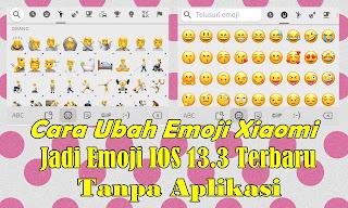 Cara Mengubah Emoji Xiaomi Menjadi Emoji IOS 13.3 Tanpa Aplikasi