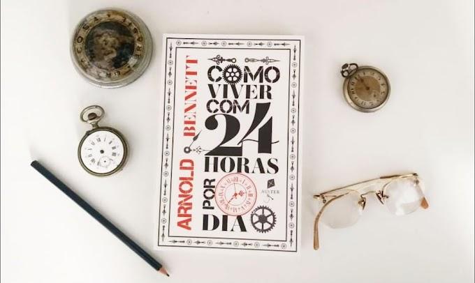 [RESENHA #830] COMO VIVER COM 24 HORAS POR DIA - ARNOLD BENNETT