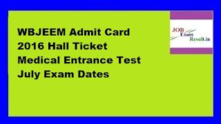 WBJEEM Admit Card 2016 Hall Ticket Medical Entrance Test July Exam Dates