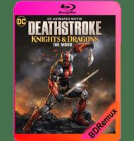 DEATHSTROKE: CABALLEROS Y DRAGONES (2020) BDREMUX 1080P MKV ESPAÑOL LATINO