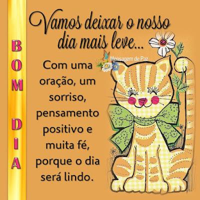 Vamos deixar o nosso dia mais leve...  Com uma oração, um sorriso,   pensamento positivo e muita fé,   porque o dia será lindo.  Bom Dia!