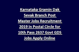 Karnataka Gramin Dak Sevak Branch Post Master Jobs Recruitment 2019 in Postal Circle for 10th Pass 2637 Govt GDS Jobs Apply Online