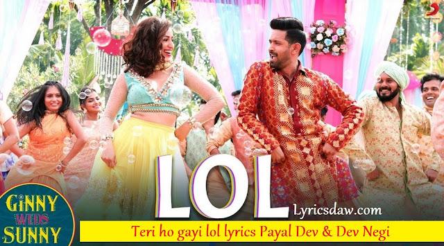 Teri Ho Gayi Lol Lyrics In Hindi Payal Dev & Dev Negi | Ginny Weds Sunny
