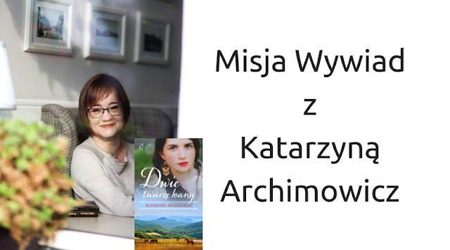Misja Wywiad z Katarzyna Archimowicz