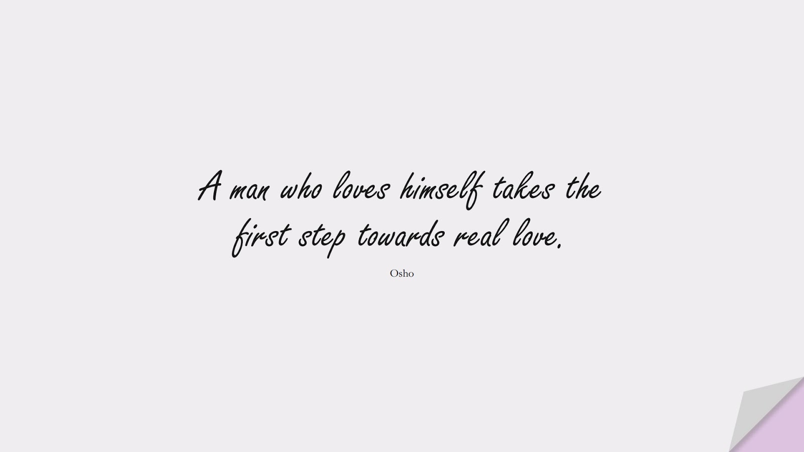 A man who loves himself takes the first step towards real love. (Osho);  #LoveYourselfQuotes