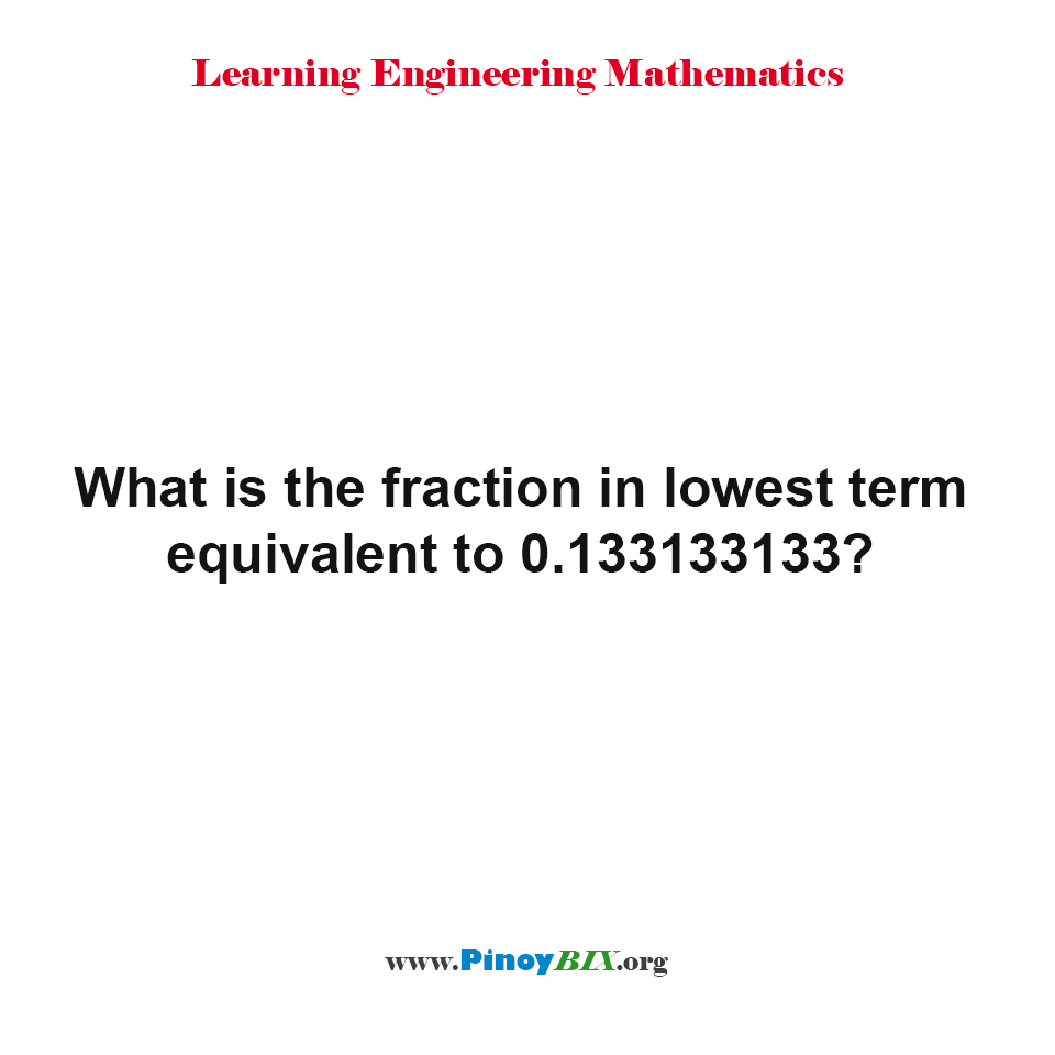 What is the fraction in lowest term equivalent to 0.133133133?