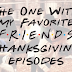 5 Favorite FRIENDS Thanksgiving Episodes