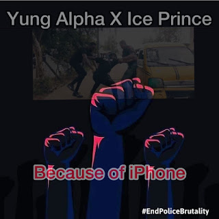Yung Alpha x Ice Prince – Because Of iPhone
