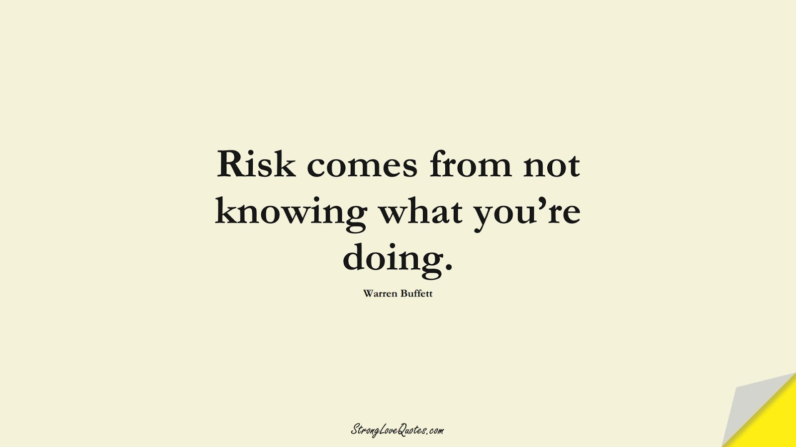Risk comes from not knowing what you're doing. (Warren Buffett);  #KnowledgeQuotes